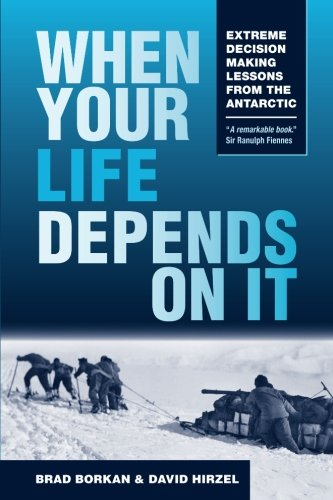When Your Life Depends on It: Extreme Decision Making Lessons from the Antarctic by Terra Nova Press