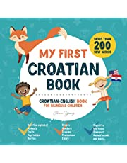 My First Croatian Book. Croatian-English Book for Bilingual Children: Croatian-English children's book with illustrations for kids. A great educational tool to learn Croatian for kids. Excellent Croatian bilingual book featuring first words