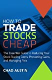 How To Trade Stocks Cheap: The Essential Guide to Reducing Your Stock Trading Costs, Protecting Gains, and Managing Risk