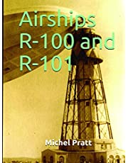 Airships R-100 and R-101: The Success of the R-100's Trip to Canada and the Tragedy of the R-101 in France