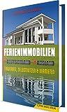 Ferienimmobilien in Deutschland & im Ausland: Erwerben, Selbstnutzen & Vermieten (German Edition)