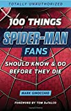 : 100 Things Spider-Man Fans Should Know & Do Before They Die (100 Things...Fans Should Know)