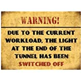 WARNING Due to the current workload the light at the end of the tunnel has been switched off Mini Metal Dangler Sign Plaque 90mm x 65mm by Original Metal Sign Co
