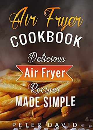 Air Fryer Cookbook: Delicious Air Fryer Recipes Made