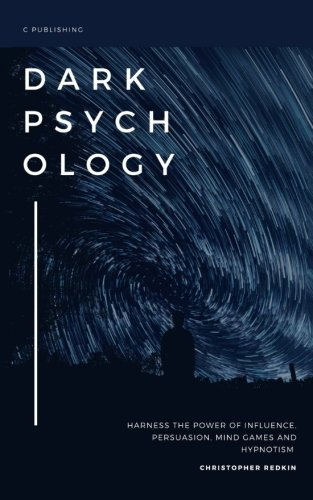 Download Dark Psychology: Understand the Power of Influence, Persuasion, Mind Games and Hypnotism: Strategies to Get What You Want Every Time pdf epub