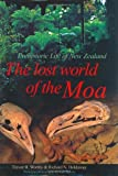 img - for The Lost World of the Moa: Prehistoric Life of New Zealand by T H Worthy (2002-06-01) book / textbook / text book