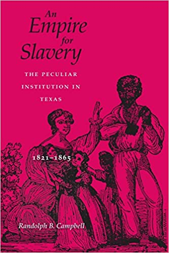 08bf0d05ca An Empire for Slavery  The Peculiar Institution in Texas