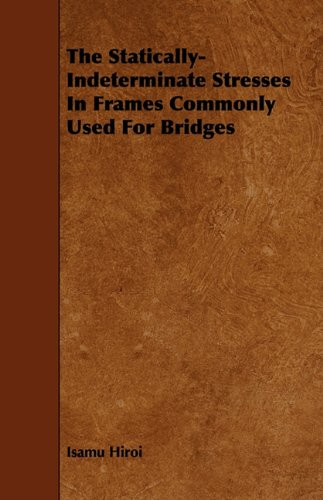 The Statically-Indeterminate Stresses In Frames Commonly Used For Bridges ebook