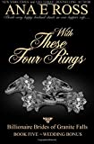 With These Four Rings - Book Five: Wedding Bonus (Billionaire Brides of Granite Falls) (Volume 5)