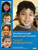 Developmentally Appropriate Practice: Focus on Kindergartners (DAP Focus Series)