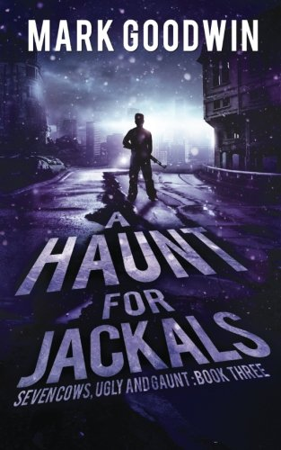 A Haunt For Jackals: A Post-Apocalyptic EMP-Survival Thriller (Seven Cows, Ugly And Gaunt) (Volume 3)