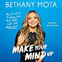 Make Your Mind Up: My Guide to Finding Your Own Style, Life, and Motavation! Audiobook by Bethany Mota Narrated by Bethany Mota