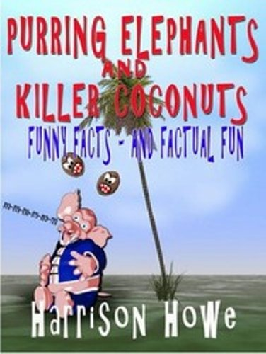 PURRING ELEPHANTS AND KILLER COCONUTS: Funny Facts - And Factual Fun