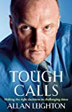 Tough Calls: Making the right decisions in challenging times