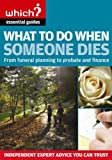 """What to Do When Someone Dies: From Funeral Planning to Probate and Finance (""""Which?"""" Essential Guides): From Funeral Planning to Probate and ... Essential Guides) (""""Which?"""" Essential Guides)"""