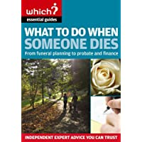 "What to Do When Someone Dies: From Funeral Planning to Probate and Finance (""Which?"" Essential Guides): From Funeral Planning to Probate and ... Essential Guides) (""Which?"" Essential Guides)"