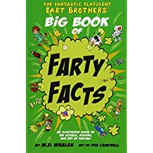 The Fantastic Flatulent Fart Brothers' Big Book of Farty Facts: An Illustrated Guide to the Science, History, and Art of Farting (Humorous reference book for preteen kids age 9-12); US edition