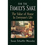 For the Familys Sake: The Value of Home in Everyones Life