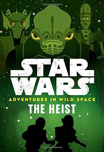 (Star Wars Adventures in Wild Space The Heist: Book 3)