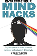 Entrepreneur Mind Hacks: Book 1: Productivity & Creativity - Top entrepreneurs share powerful mindsets for Productivity and Creativity (Volume 1) Paperback
