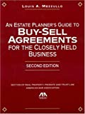 An Estate Planner's Guide to Buy-Sell Agreements for the Closely Held Business, Louis A. Mezzullo, 1590318374