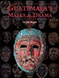 Guatemala's Masks and Drama, Jim Pieper, 082634142X