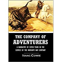 The Company of Adventurers : a Narrative of Seven Years in the Service of the Hudson's Bay Company During 1867-1874, on the Great Buffalo Plains (1913)