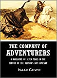 img - for The Company of Adventurers : a Narrative of Seven Years in the Service of the Hudson's Bay Company During 1867-1874, on the Great Buffalo Plains (1913) book / textbook / text book