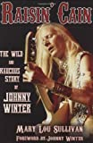 img - for Raisin' Cain: The Wild and Raucous Story of Johnny Winter (Book) book / textbook / text book