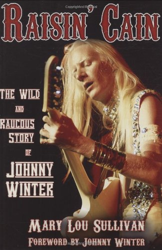 Raisin' Cain: The Wild And Raucous Story Of Johnny Winter (Book)