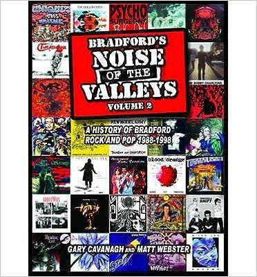 Lire en ligne [(Bradford's Noise of the Valleys: Volume 2: A History of Bradford Rock and Pop 1988 -1998)] [Author: Gary Cavanagh] published on (November, 2013) PDF MOBI