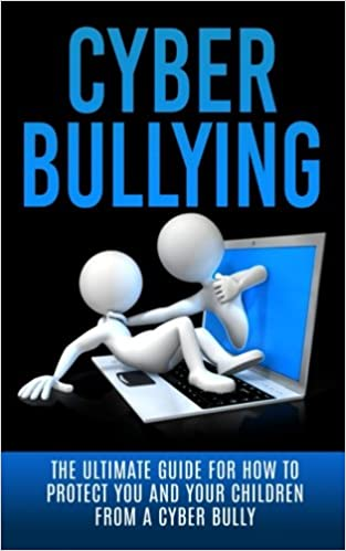 Cyberbullying The Ultimate Guide For How To Protect You And Your