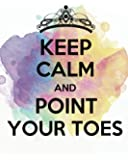 """Keep calm and point your toes: Dance Teacher Appreciation Gift Notebook,Teacher Year End Gifts, Thank You Gift forTeachers,Teacher Notebook journal dot grid journal 132 Pages of 8""""x10"""" inches"""