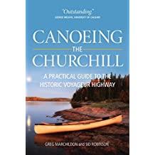 Canoeing the Churchill: A Practical Guide to the Historic Voyageur Highway
