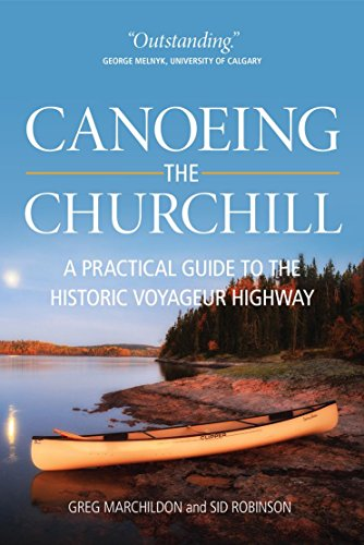 Canoeing the Churchill: A Practical Guide to the Historic Voyageur Highway (Discover Saskatchewan) Churchill Manitoba Canada