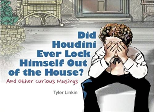 Did Houdini Ever Lock Himself Out of the House?: And Other
