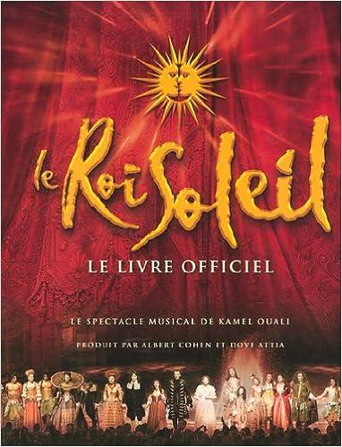 Le Roi Soleil Le Livre Officiel Le Spectacle Musical De