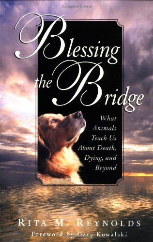 Blessing the Bridge: What Animals Teach Us About Death, Dying, and Beyond