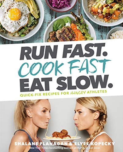 Book cover from Run Fast. Cook Fast. Eat Slow.: Quick-Fix Recipes for Hangry Athletes by Shalane Flanagan