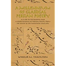 A Millennium of Classical Persian Poetry: A Guide to the Reading and Understanding of Persian Poetry from the Tenth to the Twentieth Century