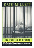 The Politics of Cruelty : An Essay on the Literature of Political Imprisonment, Millett, Kate, 0393035751