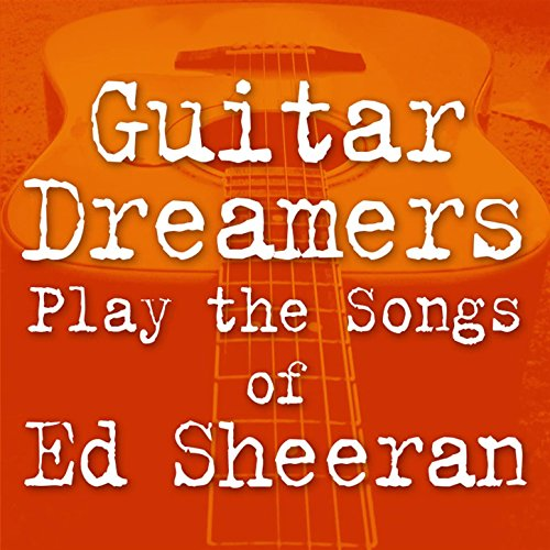 Guitar Dreamers Play The Songs Of Ed Sheeran By Guitar Dreamers On Amazon  Music   Amazon.com