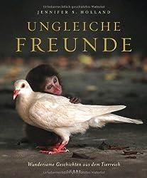 Ungleiche Freunde: Wundersame Geschichten aus dem Tierreich
