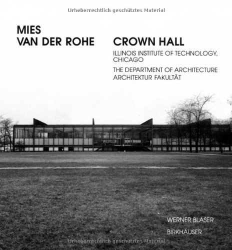 Mies van der Rohe - Crown Hall: Illinois Institute of Technology, Chicago, the Department of Architecture: Crown Hall - College of Architecture, Illinois Institute of Technology