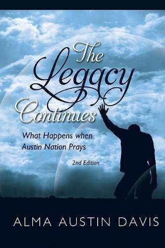 The Legacy Continues: What Happens when Austin Nation Prays [Davis, Alma Austin] (Tapa Blanda)