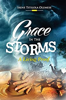 Grace In The Storms: A Living Proof by [Olumese, Irene Titilola]