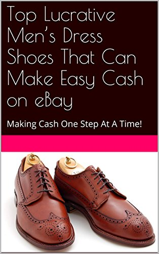 Top Lucrative Men's Dress Shoes That Can Make Easy Cash on eBay: Making Cash One Step At A Time!