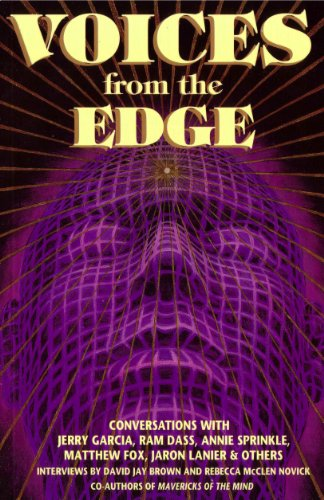 Voices from the Edge: Conversations With Jerry Garcia, Ram Dass, Annie Sprinkle, Matthew Fox, Jaron Lanier, & Others