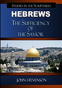 Hebrews: The Sufficiency Of The Savior