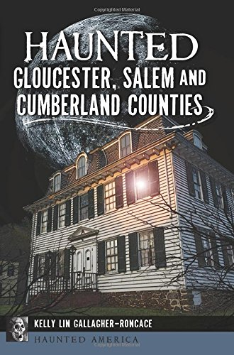 Haunted Gloucester, Salem and Cumberland Counties (Haunted America)